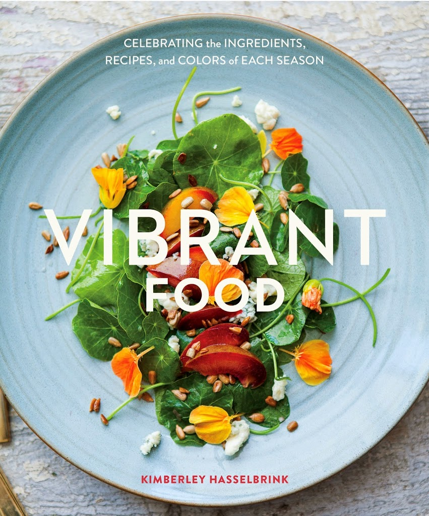 Vibrant Food: Celebrating the Ingredients, Recipes, and Colors of Each Season .
