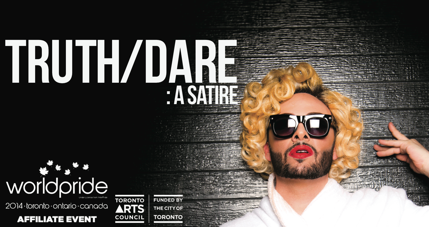 TRUTH/DARE: A SatireCreated by Salvatore Antonio and Adamo Ruggiero Presented as aToronto Arts Council Projectand an officialWorldPride Affiliate Event  The Citadel: 304 Parliament StWed. June 25th/ Thur. June 26th/ Fri. June 27th/ Sat. June 28th/ Sun. June 29th Doors open at 8:30pm, performance begins at 9:00pmTickets: $20 advance at ticketwise.ca / $25 door starting at 7:30pm