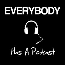 Everybodyhasapodcast.jpg