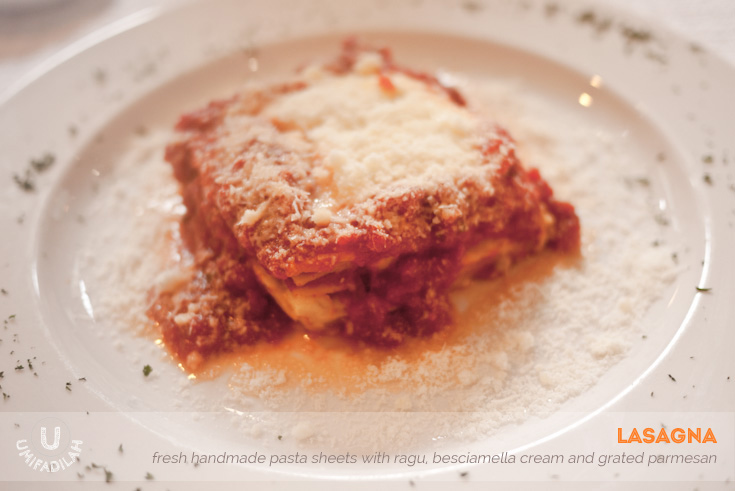 LASAGNA (IDR 69k).  Similar to Canneloni, except that Canneloni uses pasta tube while Lasagna is stacked after layers of flat pasta alternating with ragu, besciamella cream and parmesan. Personally, I'd prefer Canneloni.