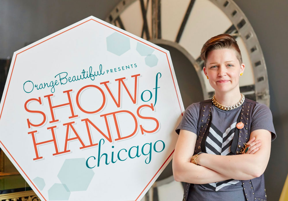 SHOW of HANDS Founder & Owner of   OrangeBeautiful  , Emily H Martin