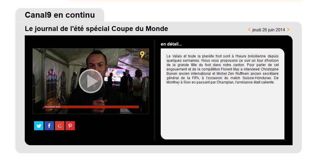 http://www.canal9.ch/television-valaisanne/emissions/l-info-en-continu/26-06-2014/le-journal-de-l-ete-special-coupe-du-monde.html