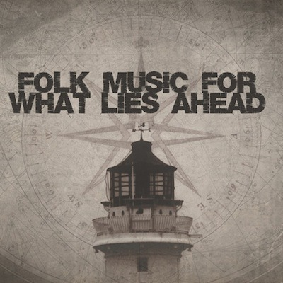 """Folk Music For What Lies Ahead"" - Various Artists   Click to Purchase CD or Download at Bandcamp   ~~~~~~"