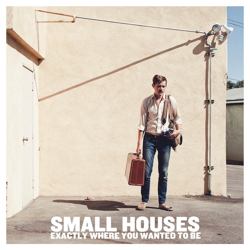 """Exactly Where You Wanted To Be"" - Small Houses   Click to Purchase CD or Download at Bandcamp   ~~~~~~"