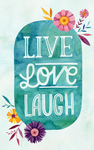 """""""Live Love Laugh"""" by becca cahan"""