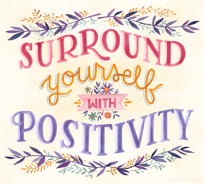 """""""Surround yourself with positivity"""" by becca cahan"""