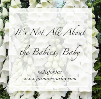 JasmineGurley.com-Blog-It's Not All About the Babies Baby