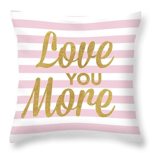LOVE YOU MORE THROW PILLOW - Enhance your room decor with the