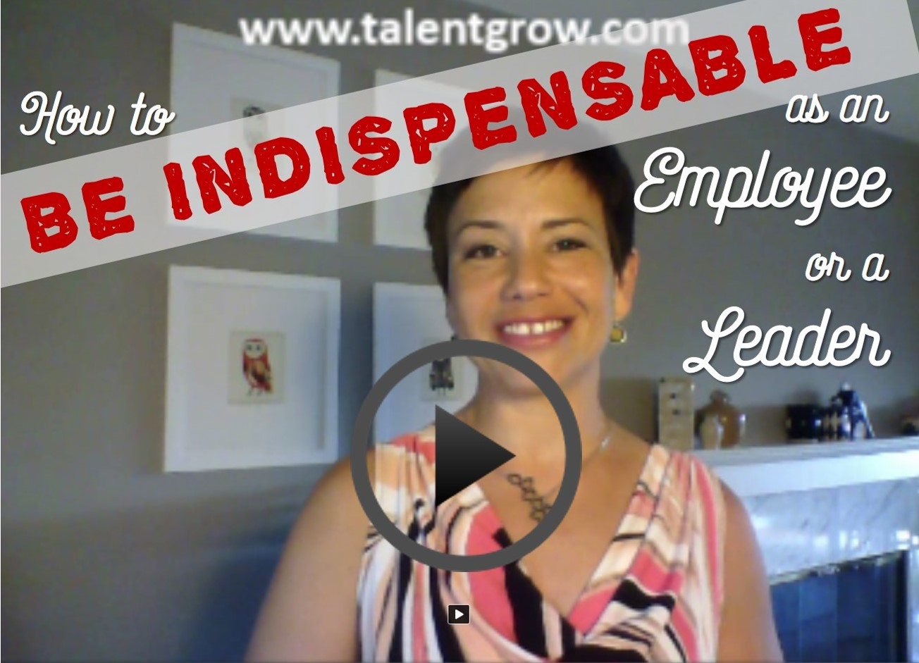 Be Indispensable as an Employee or a Leader