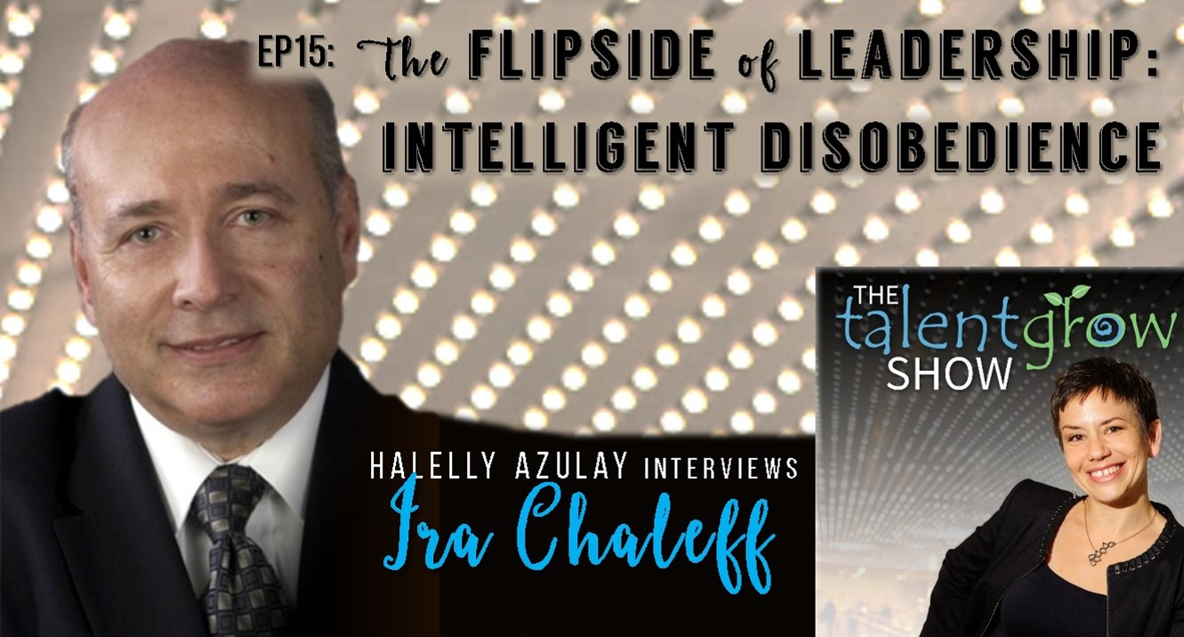 TalentGrow Show Ira Chaleff Intelligent Disobedience Halelly Azulay