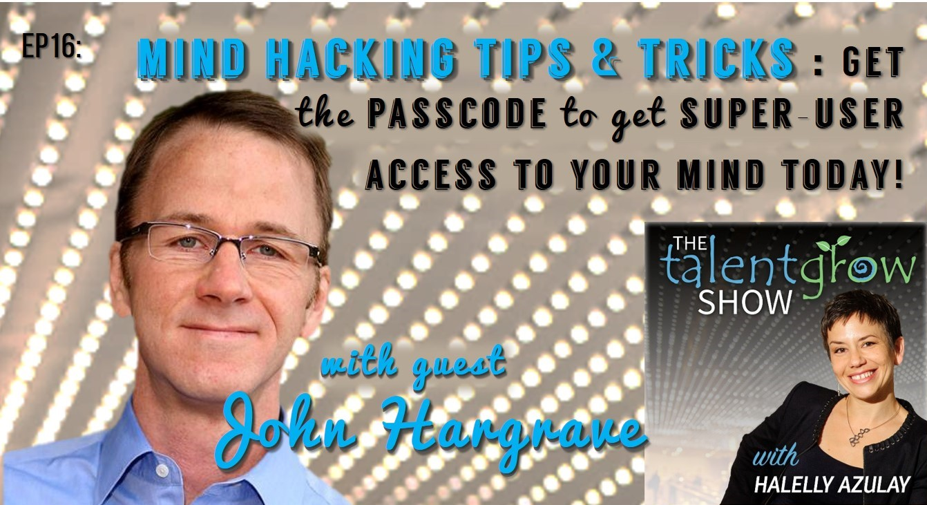 The TalentGrow Show Podcast episode 16 Mind Hacking Sir John Hargrave