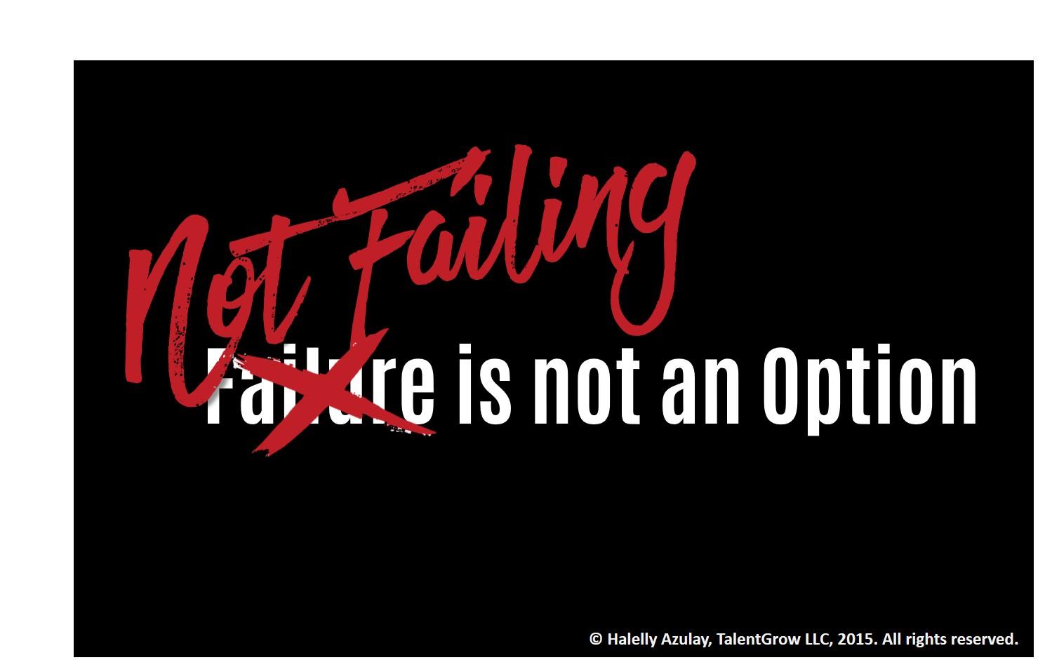 Not failing is not an option