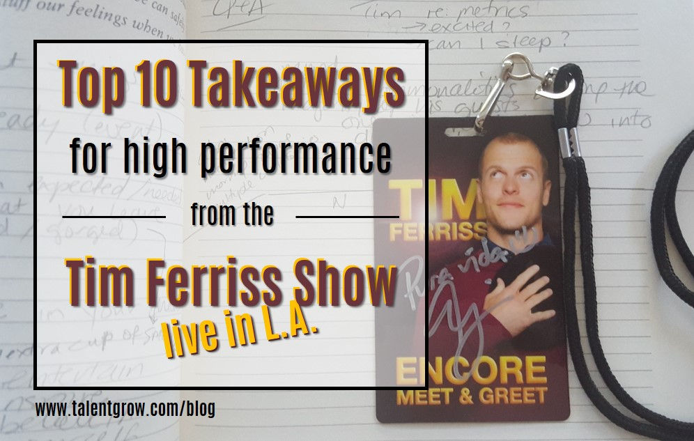 Top 10 Takeaways for high performance from the Tim Ferriss Show live in L.A.