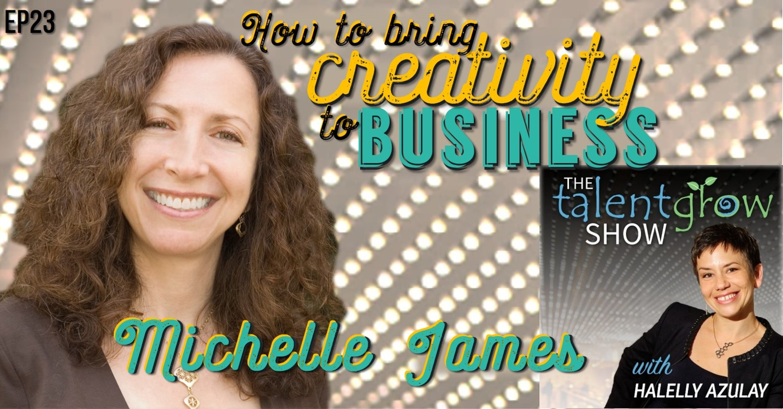TalentGrow Show How to bring creativity to business with Michelle James