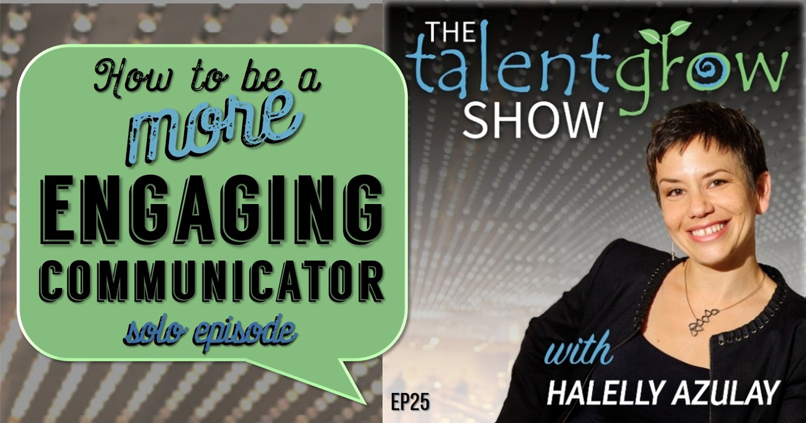 TalentGrow Show episode 25 Halelly Azulay How to be a more engaging communicator