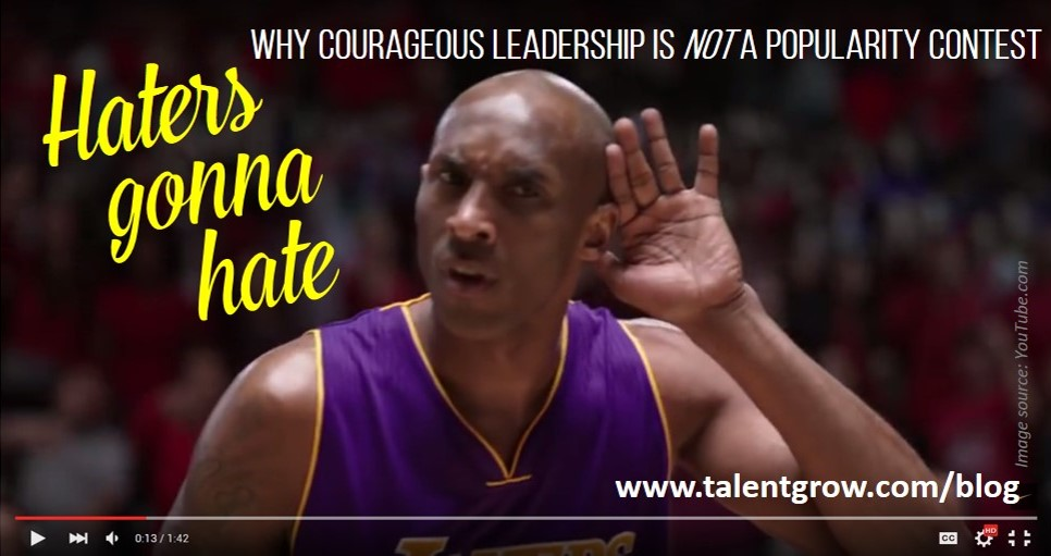 TalentGrow blog Haters gonna hate why courageous leadership is not a popularity contest