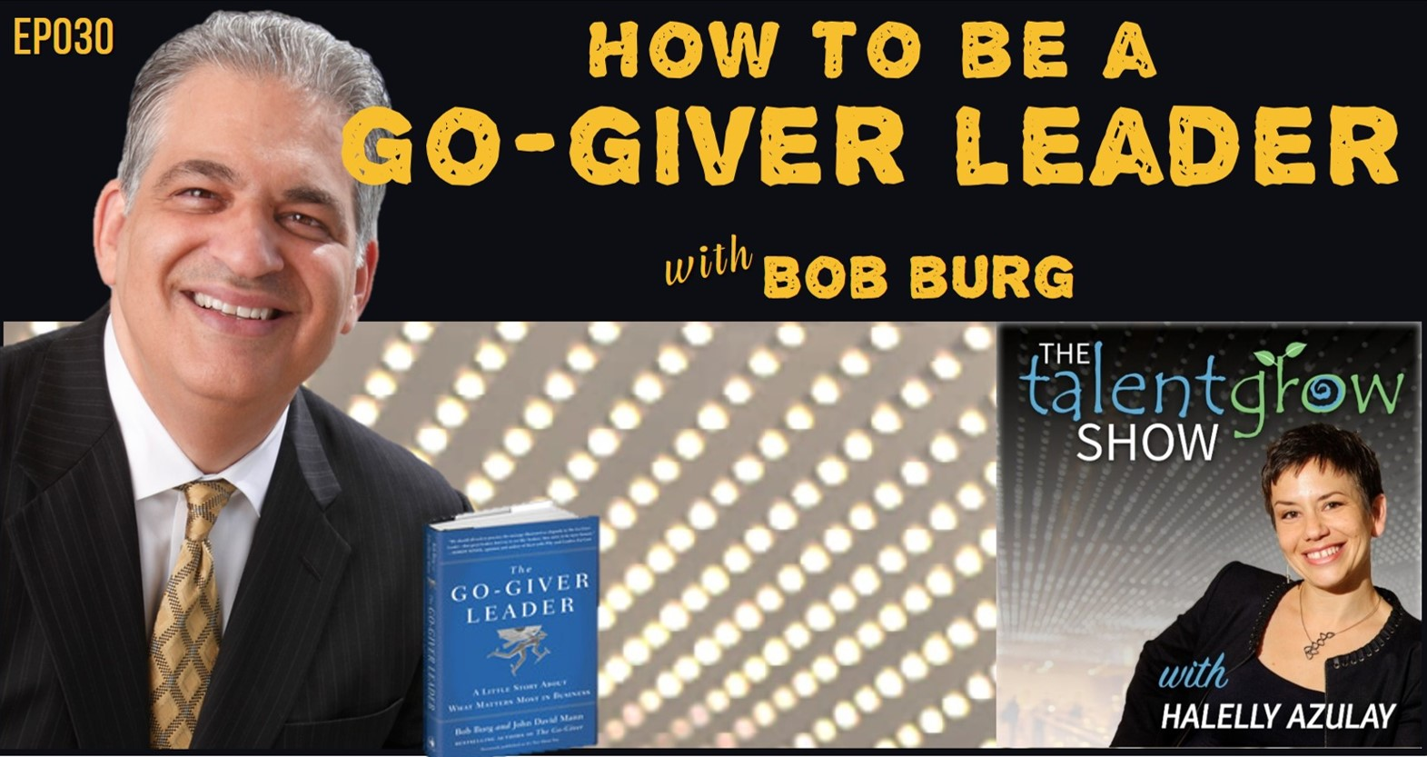 TalentGrow Show episode 30 How to be a Go-Giver Leader with Bob Burg Host Halelly Azulay