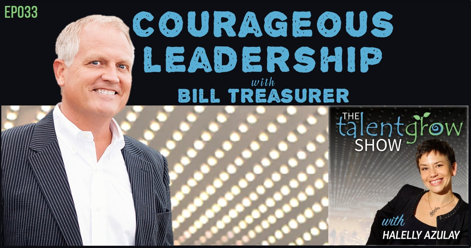 TalentGrow Show episode 33 Courageous Leadership with Bill Treasurer hosted by Halelly Azulay