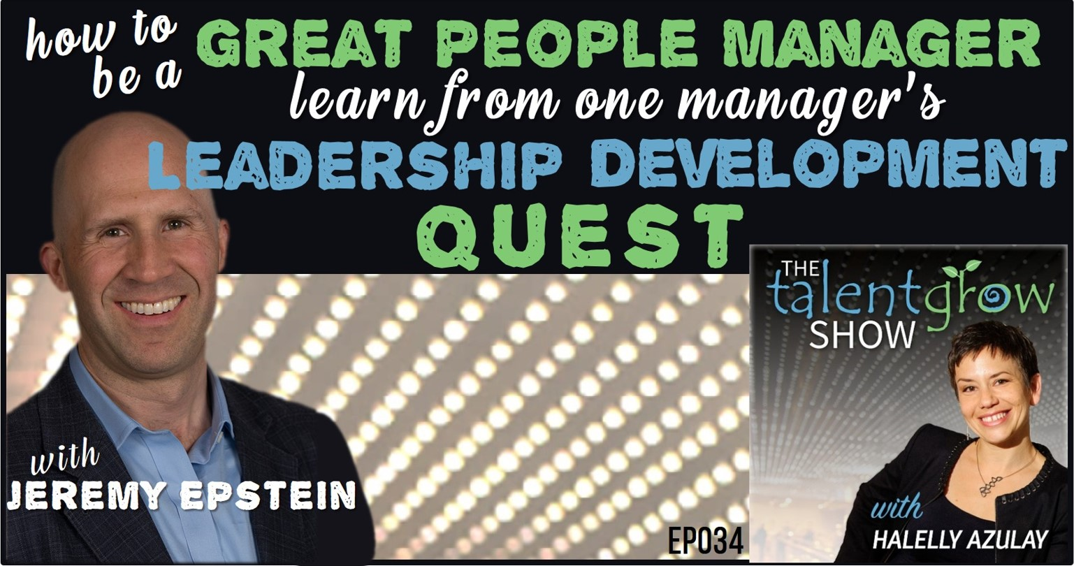 TalentGrow Show ep034 How to be a great people manager with Jeremy Epstein learn from one manager's leadership development quest