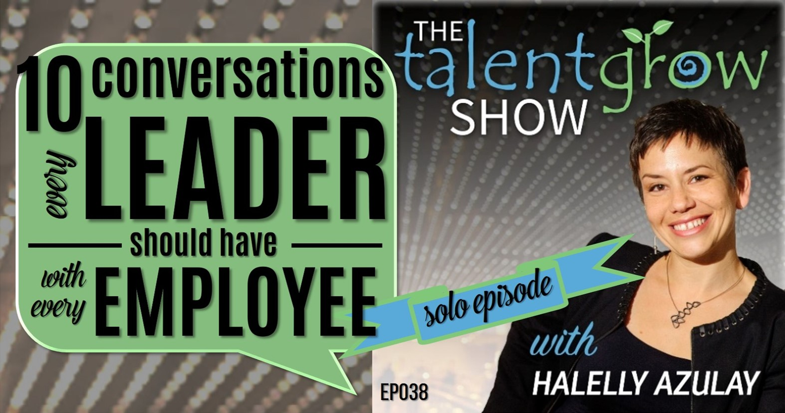 The TalentGrow Show episode 38 10 conversations every leader should have with every employee by Halelly Azulay