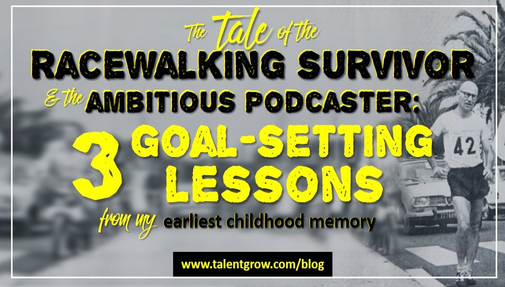 The tale of the racewalking survivor and the ambitious podcaster: 4 goal-setting lessons from my earliest childhood memory Halelly Azulay the TalentGrow blog