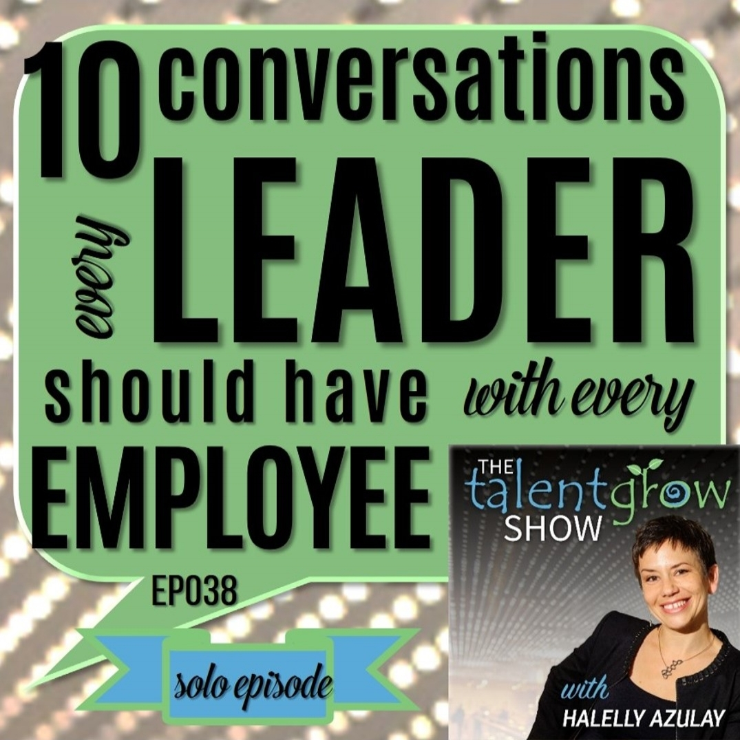 10 Conversations every leader should have with every employee on the TalentGrow Show podcast by Halelly Azulay