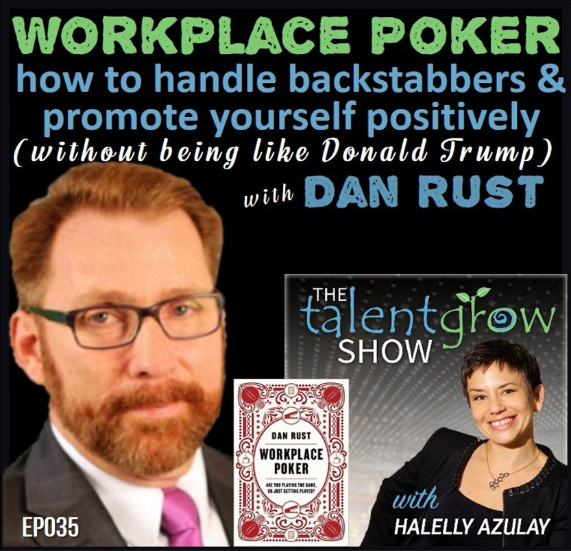 workplace poker how to handle backstabbers and promote yourself positively without being like Donald Trump with Dan Rust on the TalentGrow Show podcast by Halelly Azulay