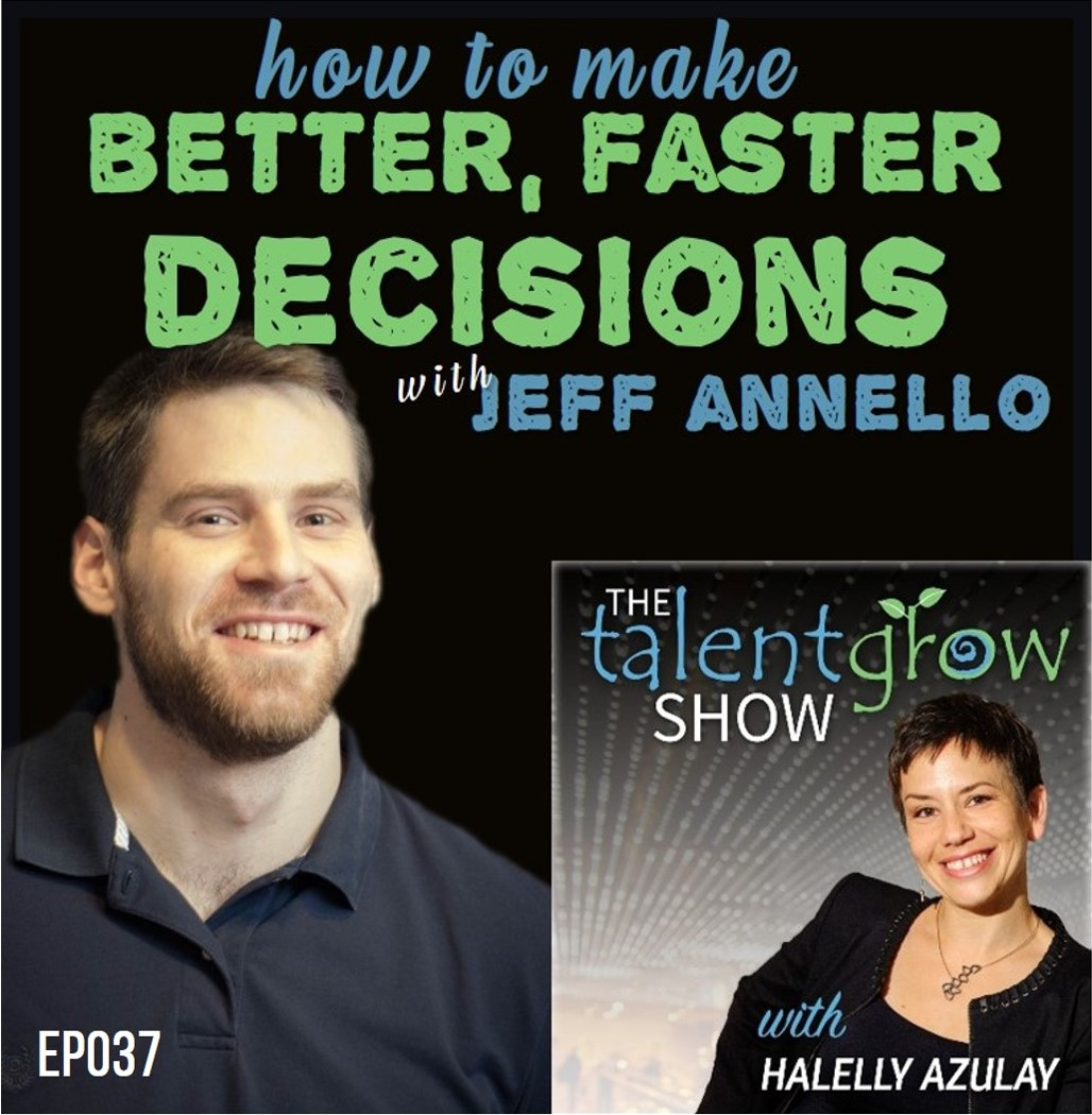 how to make better faster decisions with Jeff Annello on the TalentGrow Show podcast by Halelly Azulay