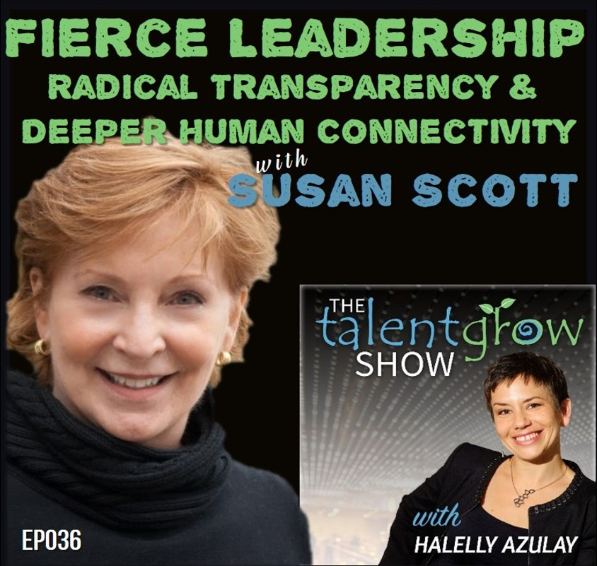 fierce leadership radical transparency and deeper human connectivity with Susan Scott on the TalentGrow Show by Halelly Azulay