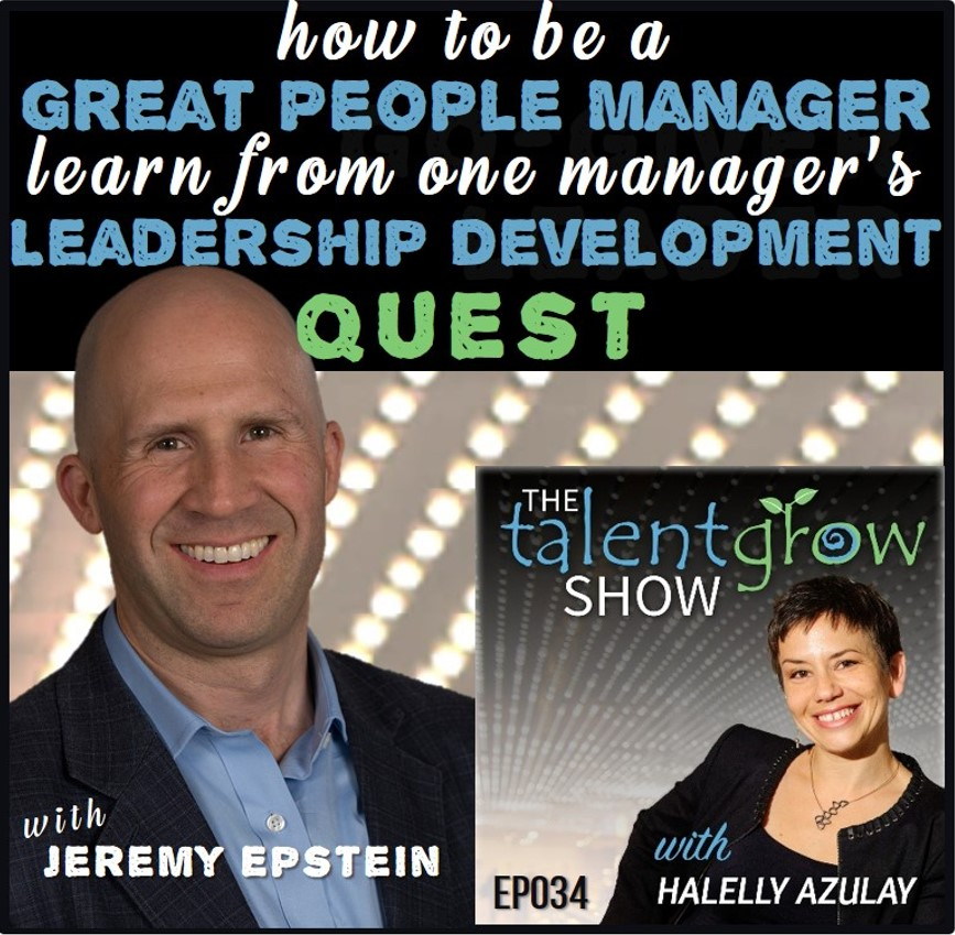 how to be a great people manager learn from one managers leadership development quest with Jeremy Epstein on the TalentGrow Show podcast by Halelly Azulay