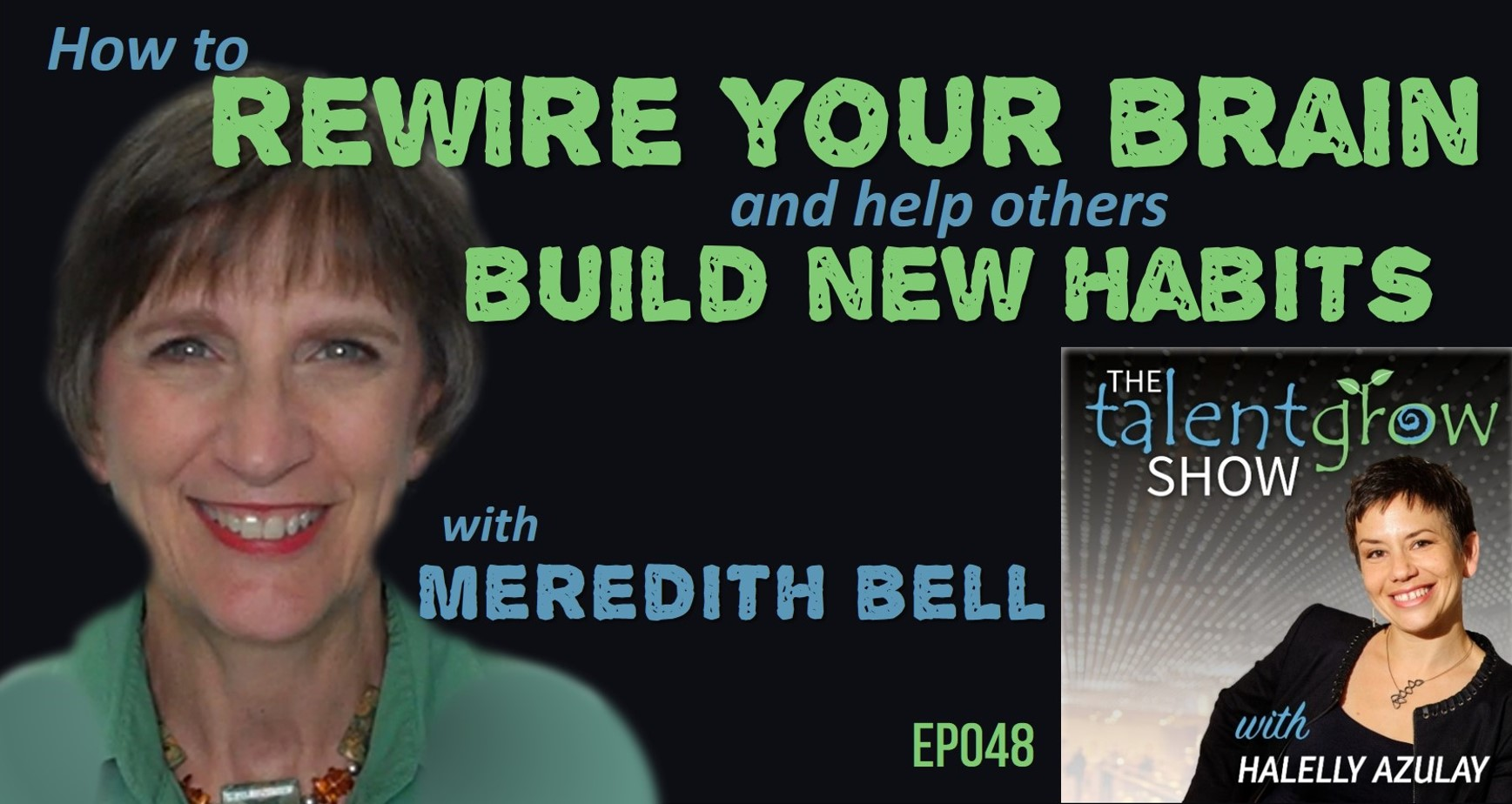 How to rewire your brain and help others build new habits with Meredith Bell on the TalentGrow Show podcast by Halelly Azulay