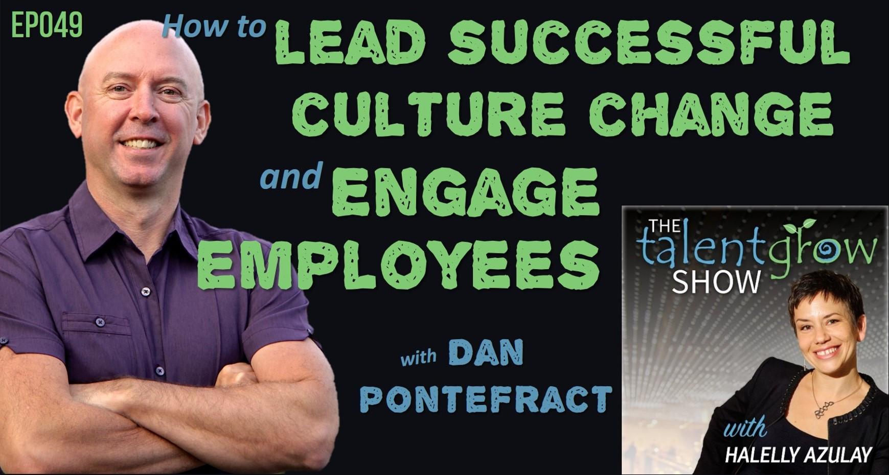 Dan Pontefract on the TalentGrow Show with Halelly Azulay ep049How to lead successful culture change and engage employees