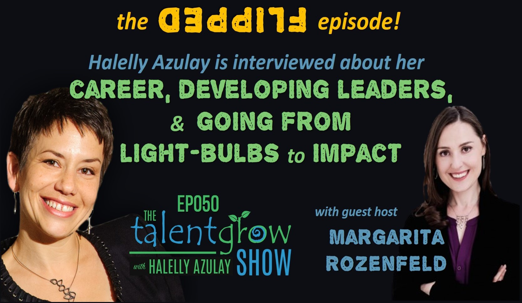 Halelly Azulay host of the TalentGrow Show podcast is interviewed by Margarita Rozenfeld on the FLIPPED episode ep 050