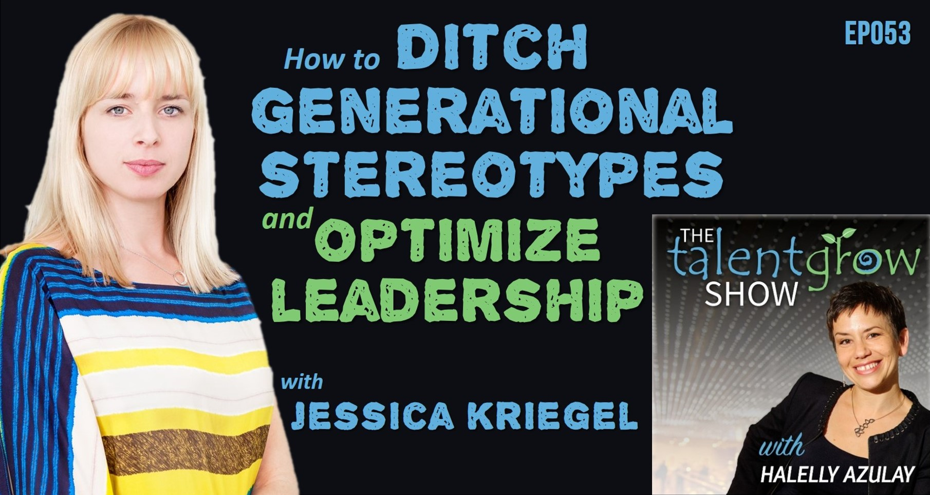 TalentGrow Show ep053 How to ditch generational stereotypes and optimize leadership with Jessica Kriegel by Halelly Azulay