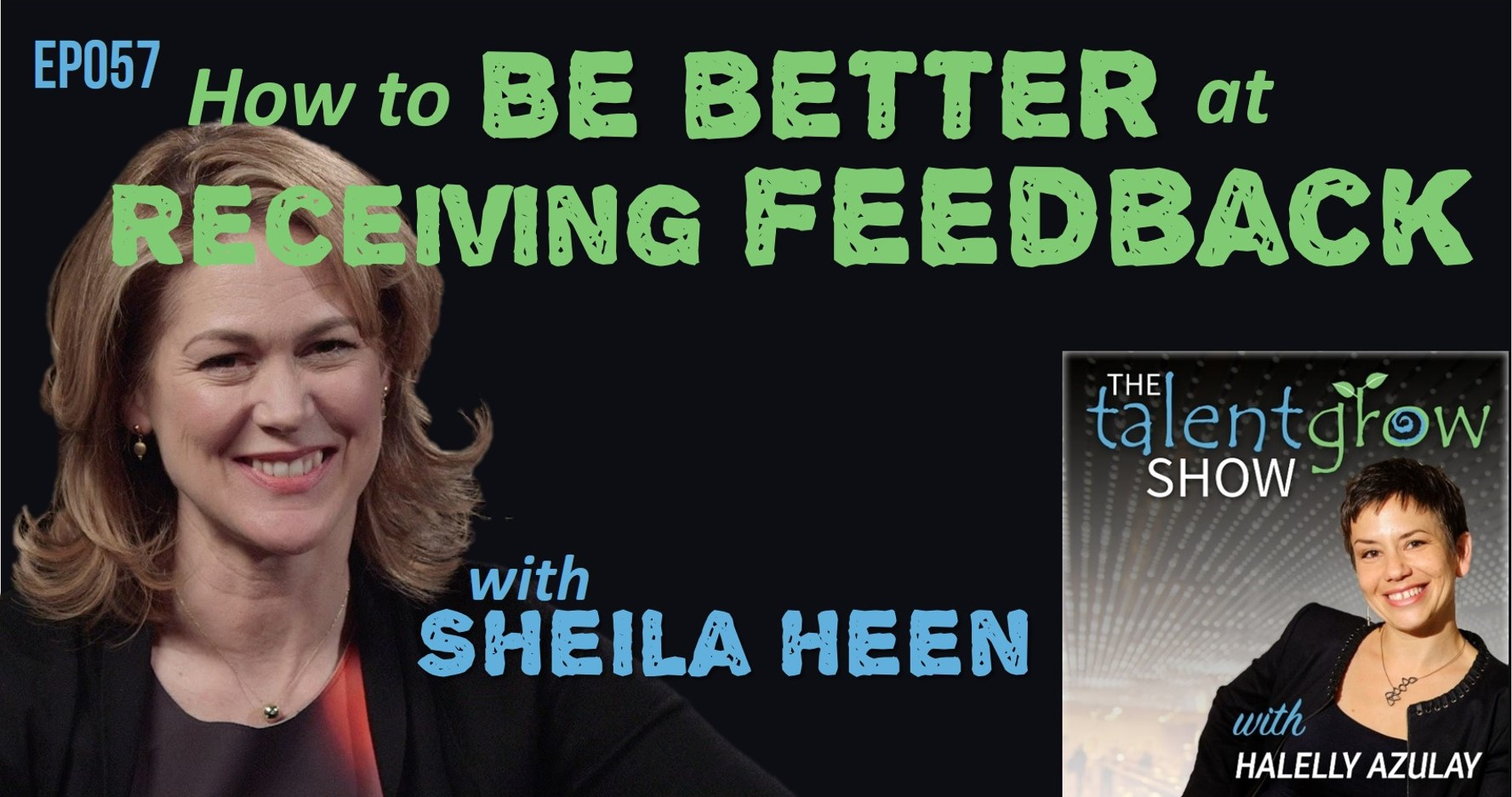 ep057 how to be better at receiving feedback with Sheila Heen on the TalentGrow Show podcast with Halelly Azulay