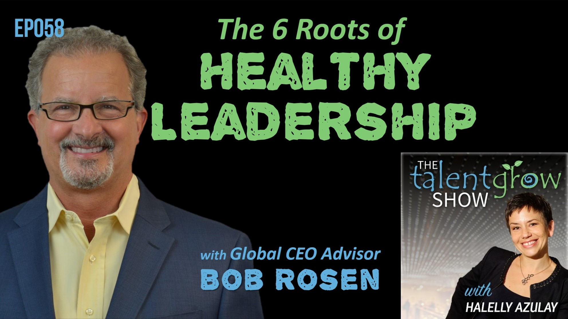 ep058 the six roots of healthy leadership with global CEO advisor Bob Rosen on the TalentGrow Show podcast with Halelly Azulay