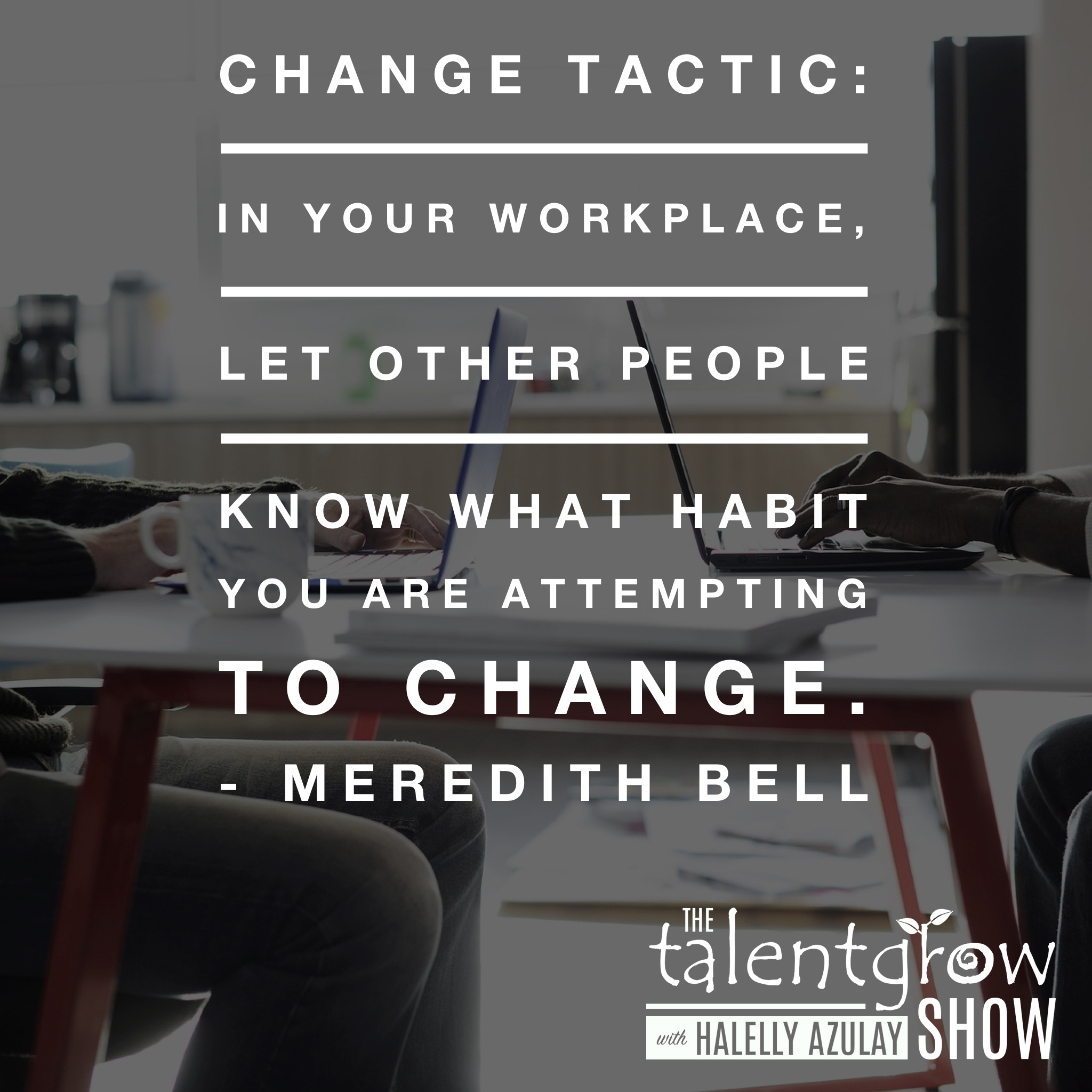 Change tactic by Meredith Bell on ep048 of the TalentGrow Show podcast with Halelly Azulay