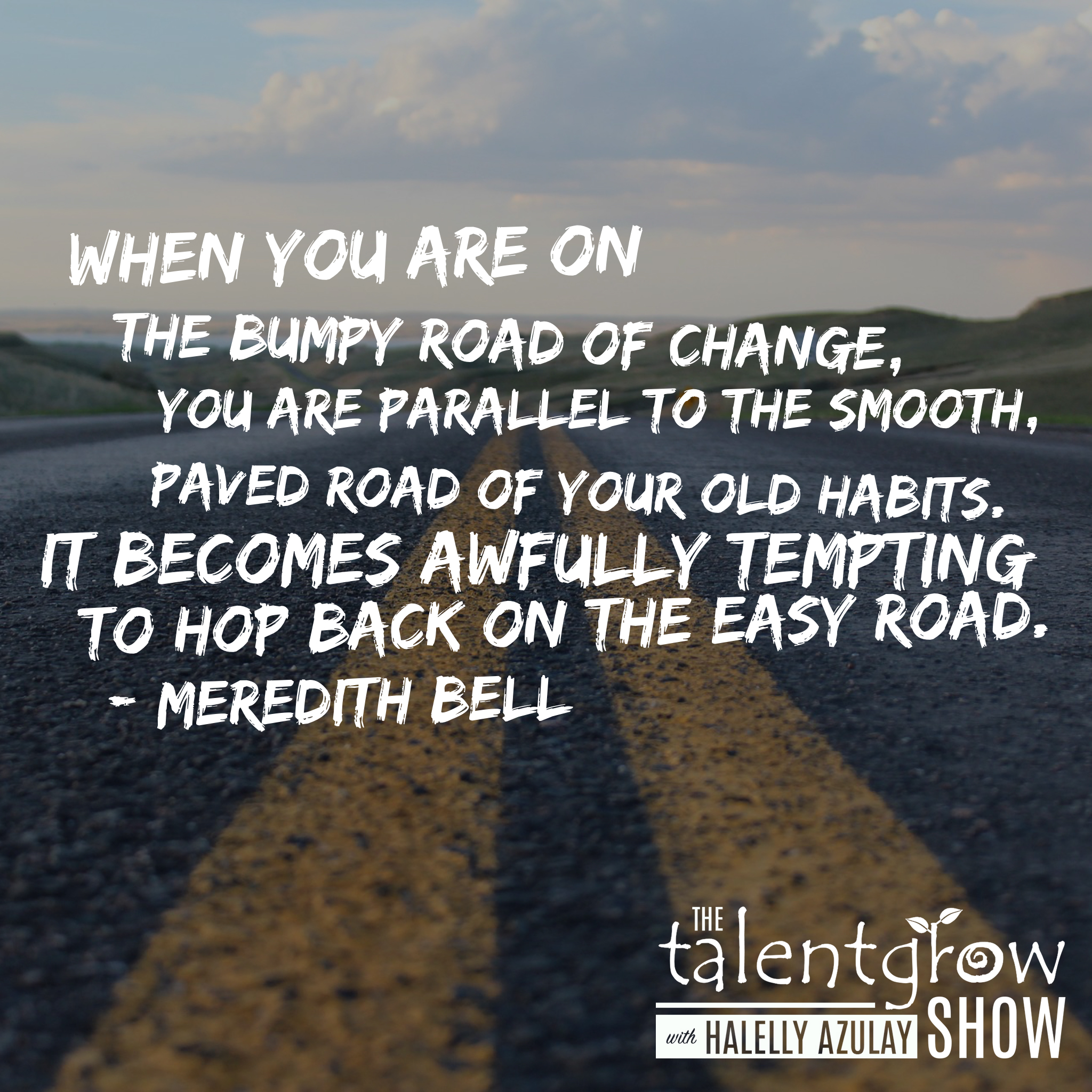 Change is hard quote by Meredith Bell on the TalentGrow Show podcast with Halelly Azulay