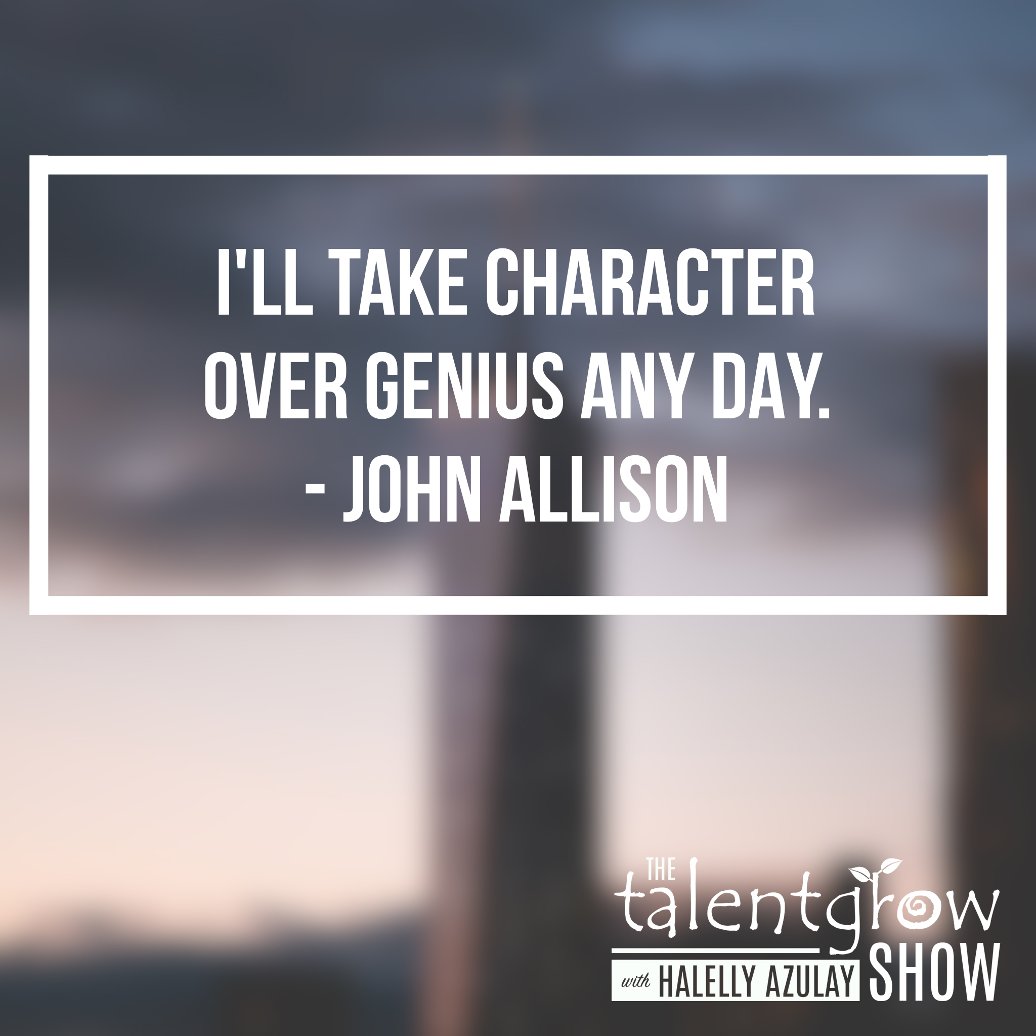 Character over genius - hiring tip from top CEO and Banker John Allison on the TalentGrow Show podcast with Halelly Azulay