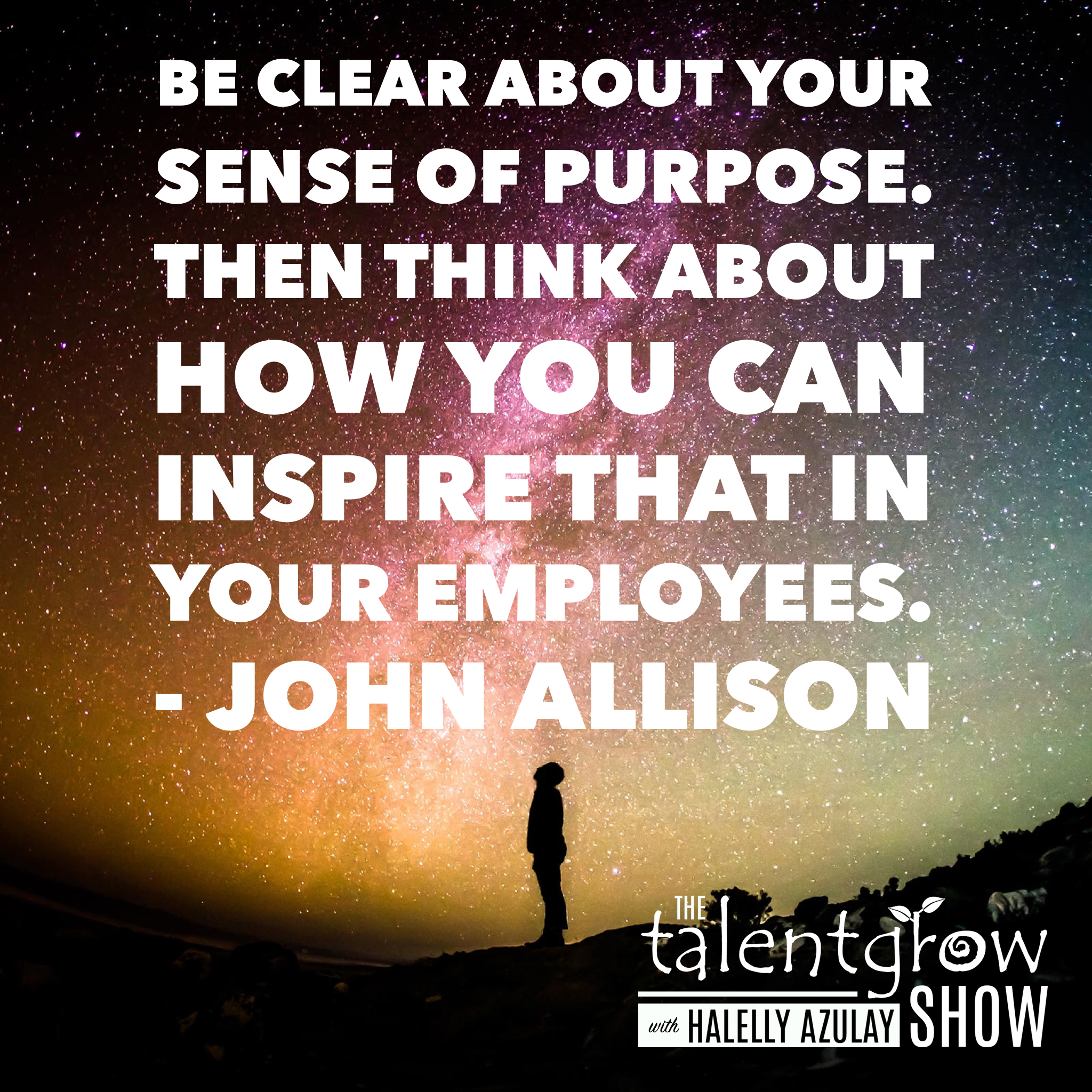 Purpose tip from Top CEO and Banker John Allison on the TalentGrow Show podcast with Halelly Azulay