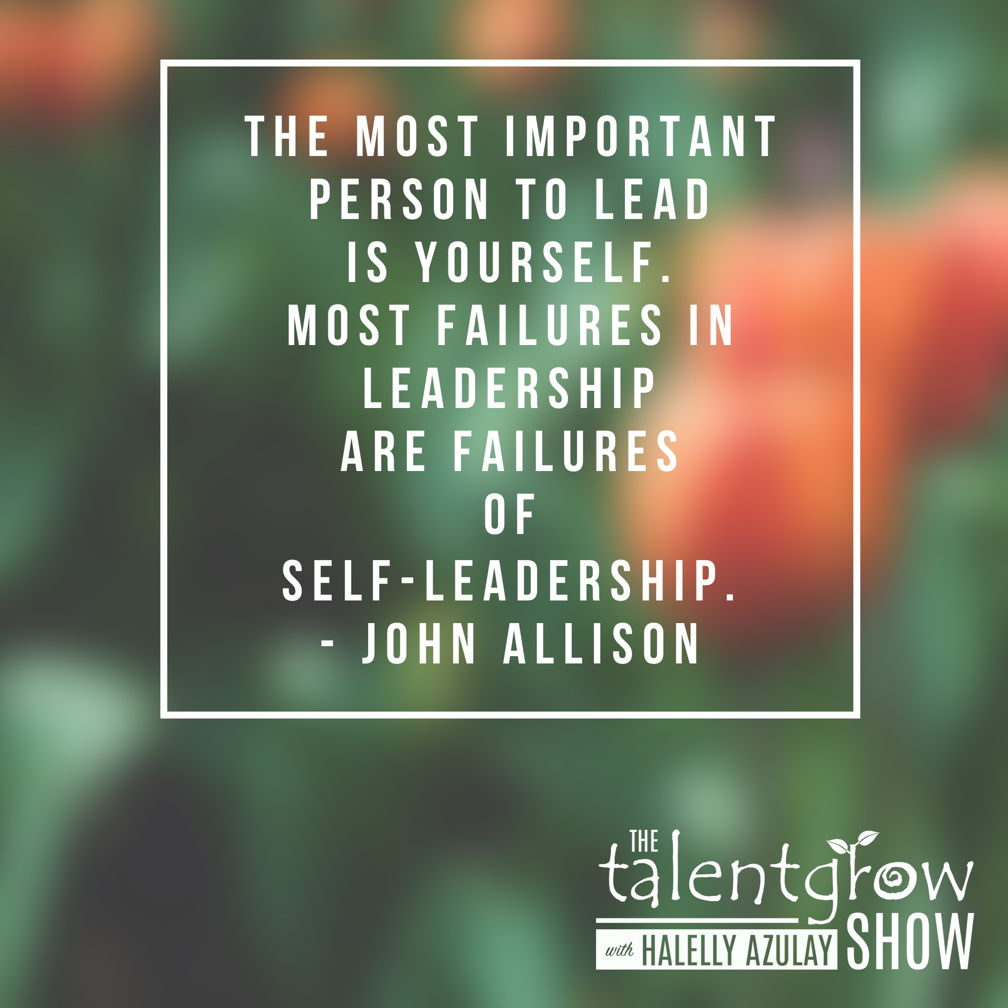 Leadership advice from top CEO and Banker John Allison on the TalentGrow Show podcast with Halelly Azulay