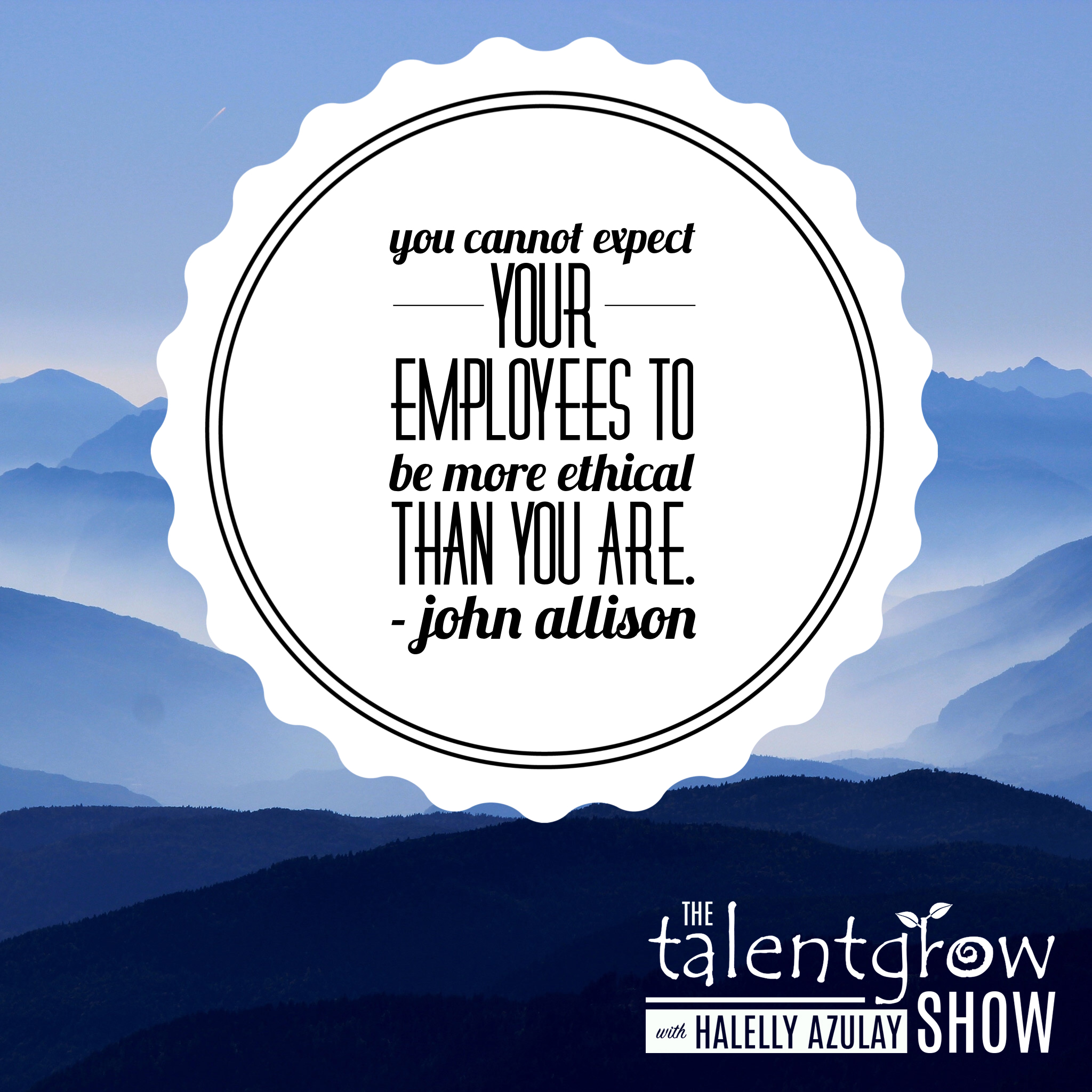 Ethical leadership tip from top CEO and Banker John Allison on the TalentGrow Show podcast with Halelly Azulay