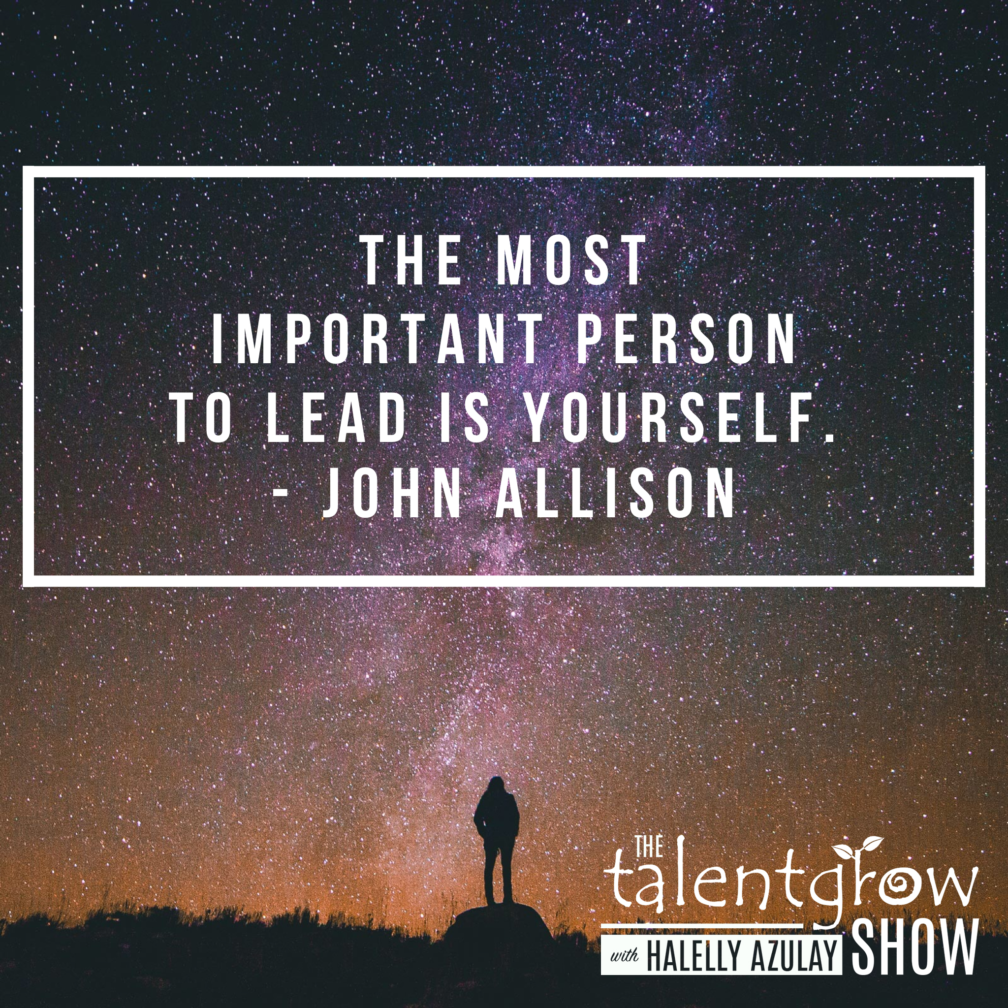 Lead yourself - tip from top CEO and Banker John Allison on the TalentGrow Show podcast with Halelly Azulay