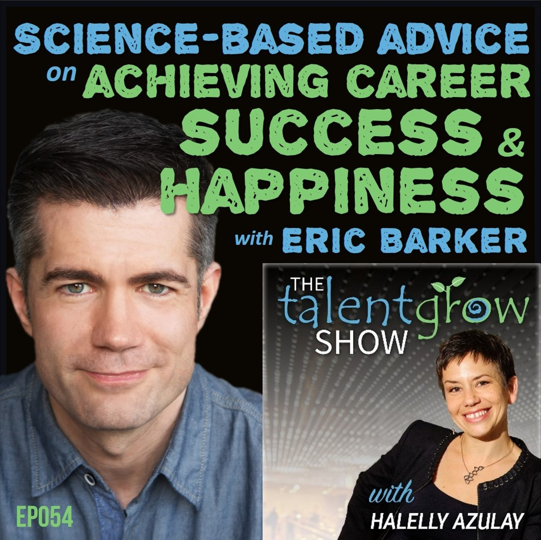 Ep054: Science-based advice on achieving career success and happiness with Eric Barker on the TalentGrow Show podcast with Halelly Azulay