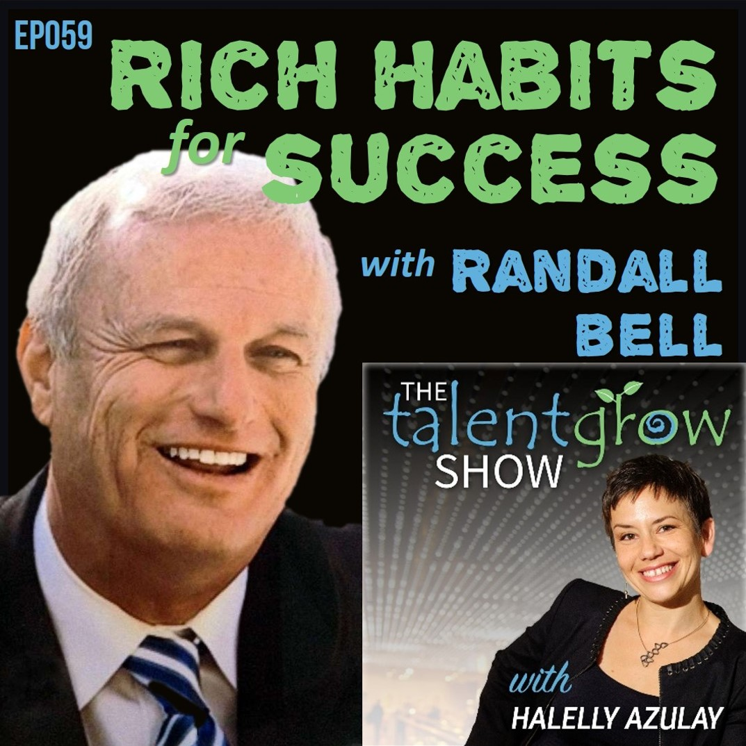 Ep059: Rich Habits for Success with Dr. Randall Bell on the TalentGrow Show podcast with Halelly Azulay