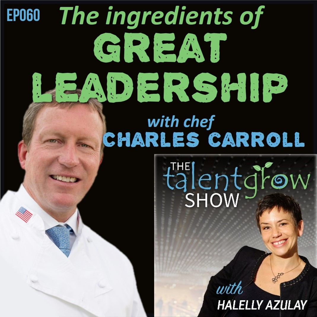 Ep060: The ingredients of great leadership with Chef Charles Carroll on the TalentGrow Show podcast with Halelly Azulay