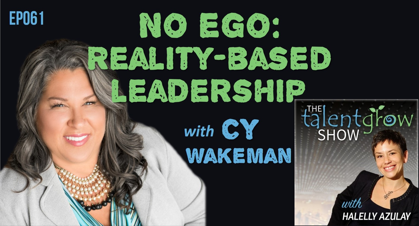ep061 No Ego Reality Based Leadership with Cy Wakeman on the TalentGrow Show podcast with Halelly Azulay