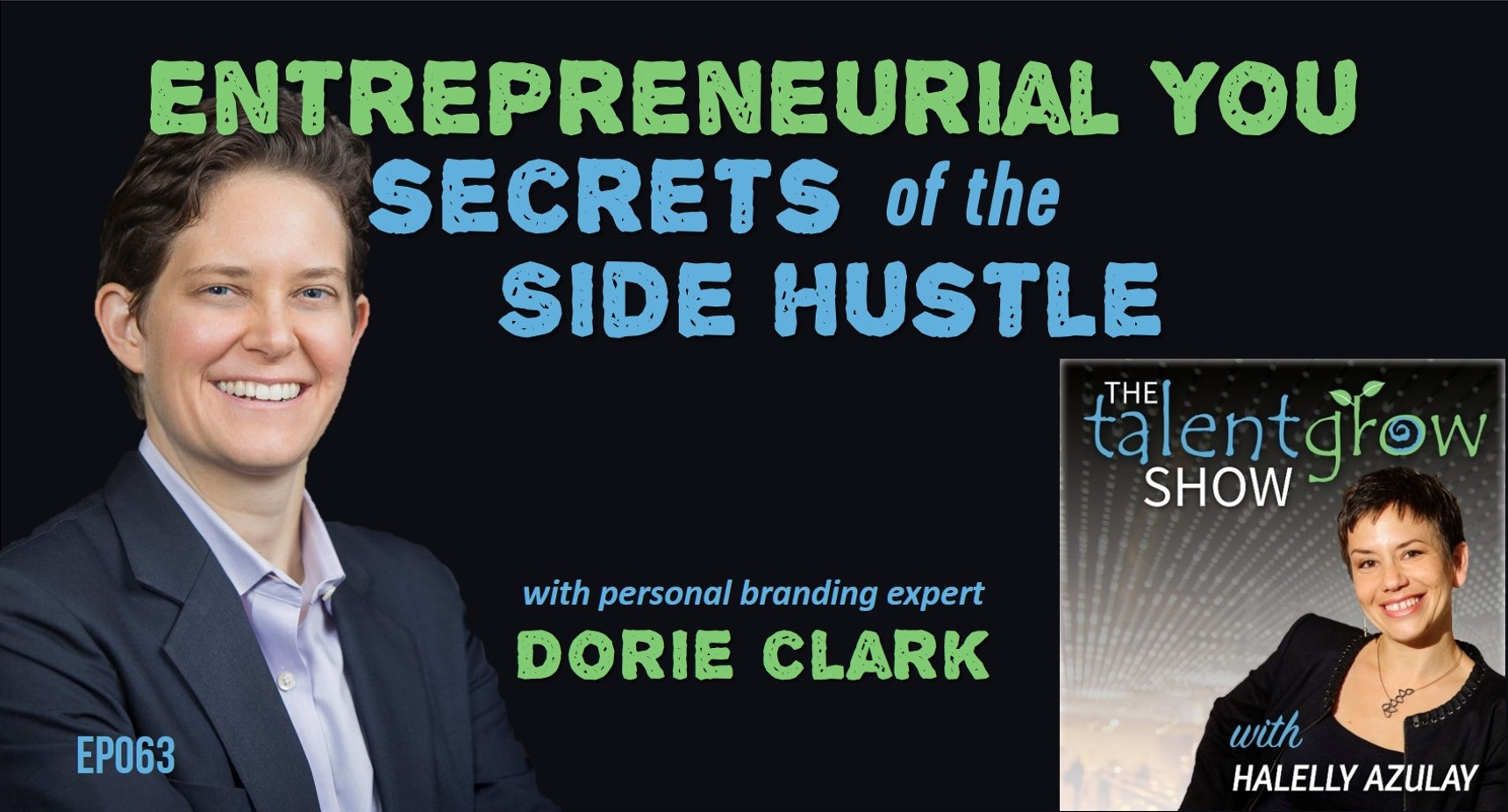 ep063 Entrepreneurial You secrets of the side hustle with personal branding expert Dorie Clark TalentGrow Show with Halelly Azulay