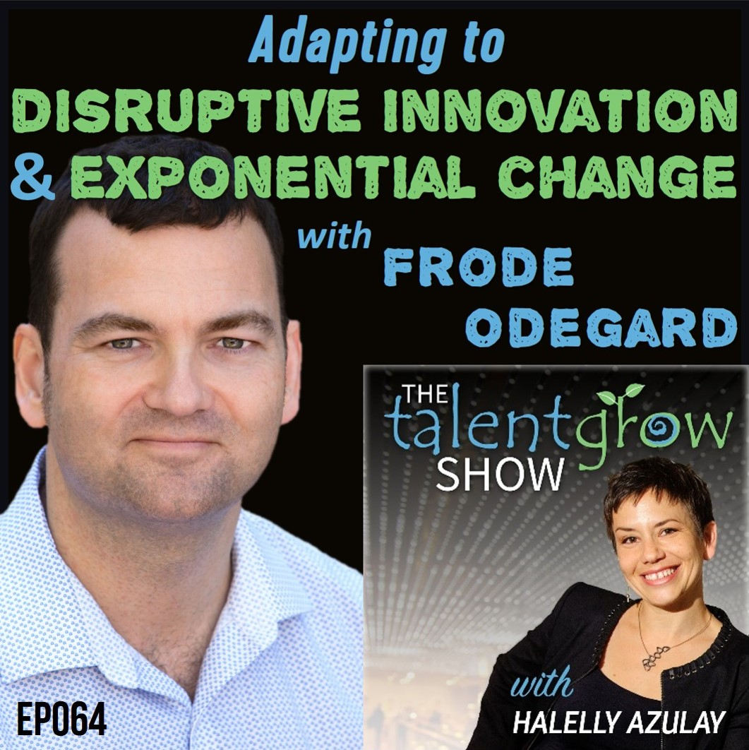 TalentGrow Show podcast episode 64: Adapting to disruptive innovation and exponential change with Frode Odegard