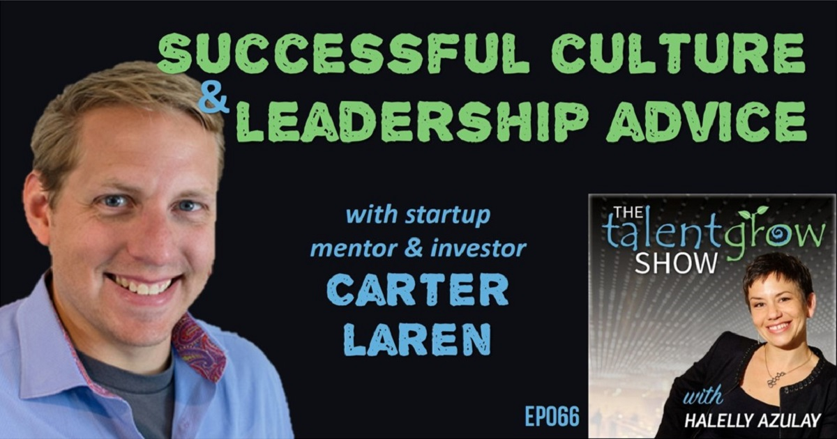 ep066 TalentGrow Show podcast successful culture and leadership advice from startup mentor and investor carter laren and host Halelly Azulay